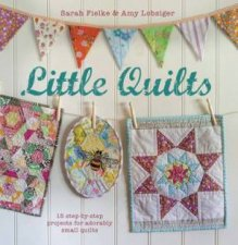 Little Quilts by Sarah Fielke & Amy Lobsiger