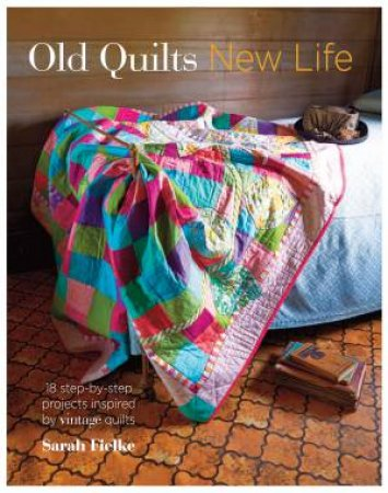 Old Quilts, New Life by Sarah Fielke