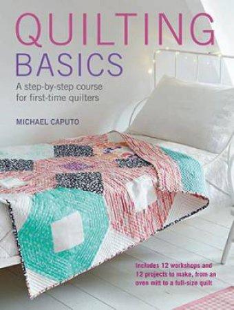 Quilting Basics by Michael Caputo