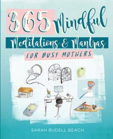365 Mindful Meditations And Mantras For Greater Calm, Balance And Joy