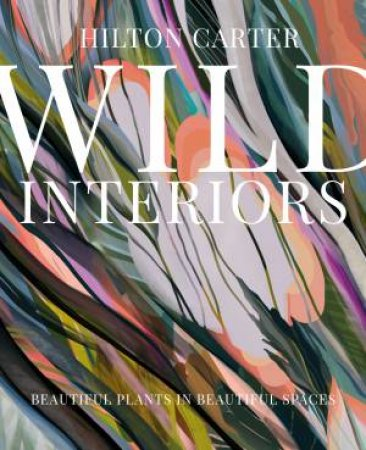 Wild Interiors by Hilton Carter