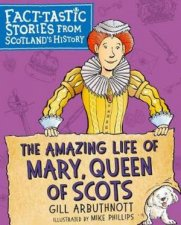 The Amazing Life Of Mary Queen Of Scots