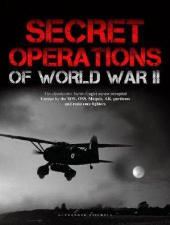 Secret Operations Of World War II by Alexander Stilwell