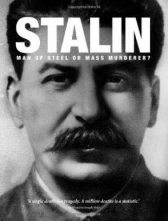 Stalin: Man Of Steel Or Mass Murderer? by Michael Kerrigan