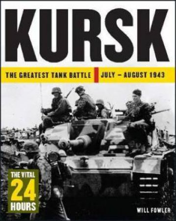 Kursk: The Vital 24 Hours by Will Fowler