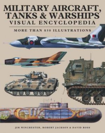 Visual Encyclopedia: Military Aircraft, Tanks And Warships