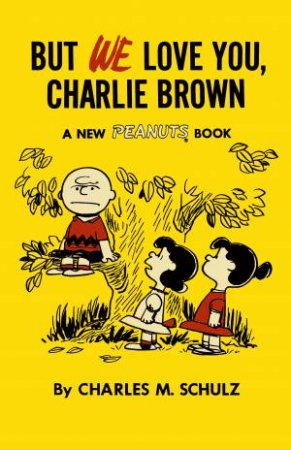 But We Love You, Charlie Brown by Charles M. Schulz