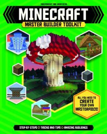 Minecraft Master Builder Toolkit: Create Your Own Minecraft Masterpieces by  Various - 9781783122905 - QBD Books