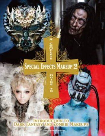 Complete Guide to Special Effects Makeup, Vol. 2