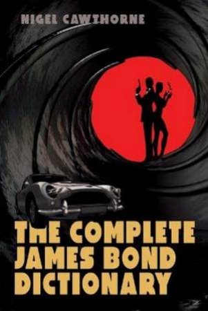 The Complete James Bond Dictionary by Nigel Cawthorne