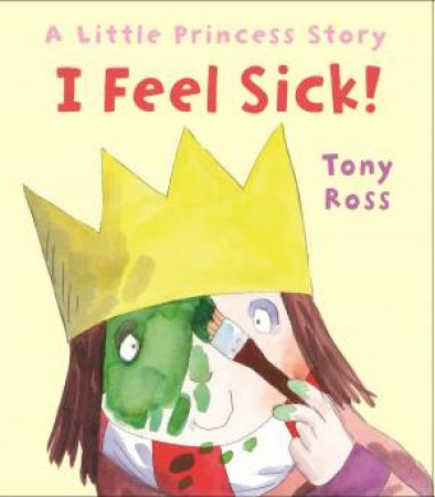 I Feel Sick! by Tony Ross