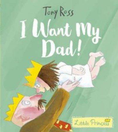 I Want My Dad! by Tony Ross