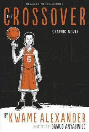 The Crossover. The Graphic Novel by Kwame Alexander & Dawud Anyabwile