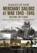 Merchant Sailors at War 1943  1945  Beating the Uboat