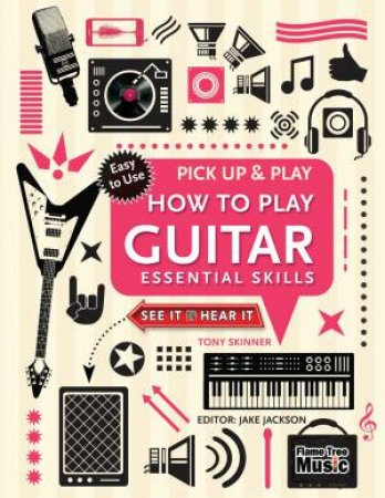 Pick Up and Play: How to Play Guitar: Essential Skills by Tony Skinner & Jake Jackson