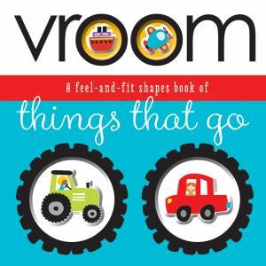 Vroom: A Feel-and-fit Shapes Book of Things That Go