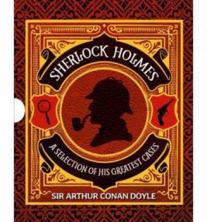 Sherlock Holmes: A Selection Of Greatest Cases by Sir Arthur Conan Doyle