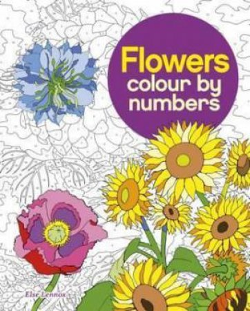 Flowers Colour By Numbers by Various