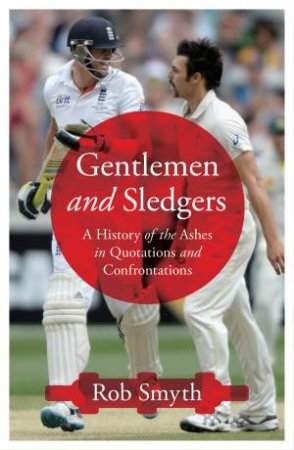 Gentlemen and Sledgers: A History of the Ashes in 100 Quotations