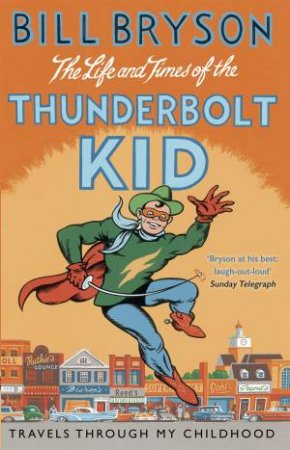 The Life And Times Of The Thunderbolt Kid: Travels Through my Childhood by Bill Bryson