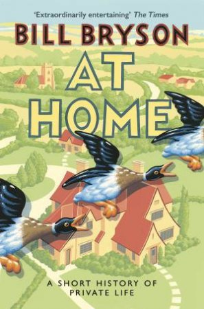 At Home: A Short History Of A Private Life by Bill Bryson
