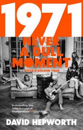 1971: Never A Dull Moment: Rock's Golden Year
