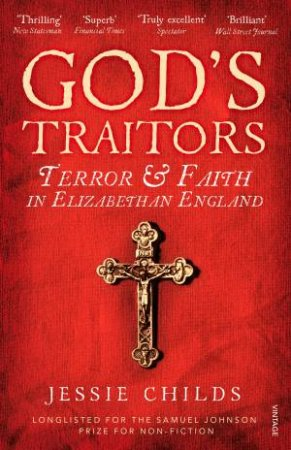 Gods Traitors: Terror and Faith in Elizabethan England by Jessie Childs