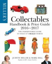 Miller's Collectables Handbook And Price Guide 2016-2017 by Judith Miller & Mark Hill
