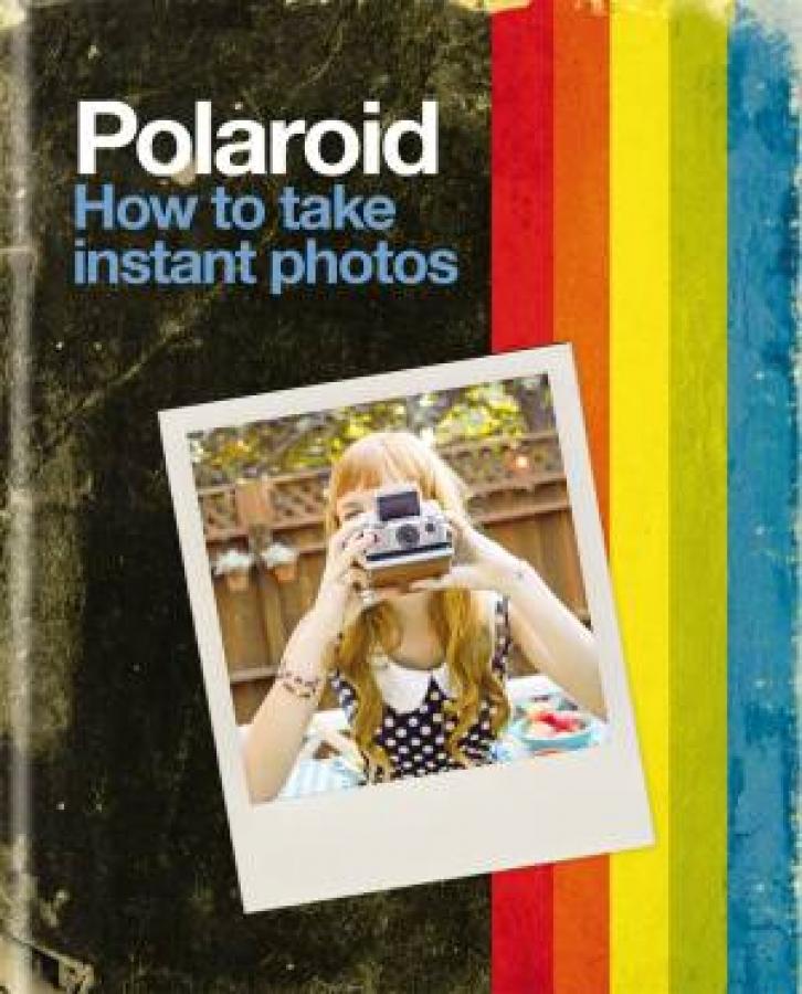 Polaroid: How to Take Instant Photos by Polaroid [Hardcover]