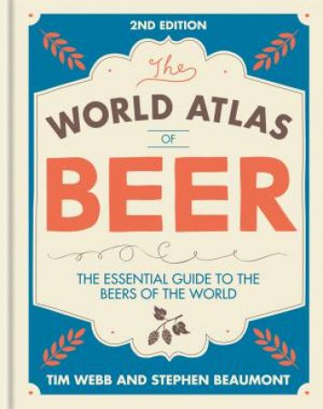 The World Atlas Of Beer: The Essential Guide To The Beers Of The World -2nd Ed