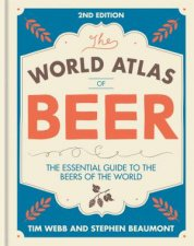 The World Atlas Of Beer: The Essential Guide To The Beers Of The World -2nd Ed by Tim Webb & Stephen Beaumont