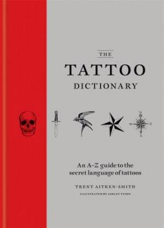 The Tattoo Dictionary by Mitchell Beazley & Trent Aitken-Smith & Ashley Tyson