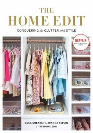 The Home Edit by Clea Shearer & Joanna Teplin