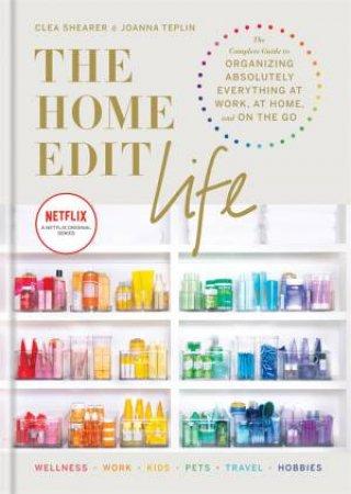 The Home Edit Life by Clea Shearer & Joanna Teplin