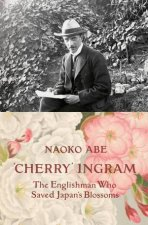 Cherry Ingram The Englishman Who Saved Japans Blossoms