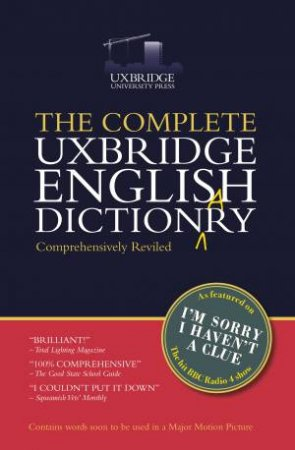 The Complete Uxbridge English Dictionary: I'm Sorry I Haven't A Clue by Graeme Garden, Tim Brooke-Taylor, Barry Cryer & Jon Naismith