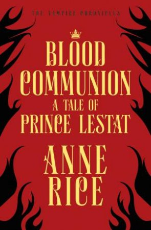 Blood Communion (A Tale Of Prince Lestat)