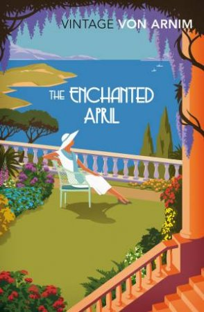 Vintage Classics: The Enchanted April by Elizabeth Von Arnim