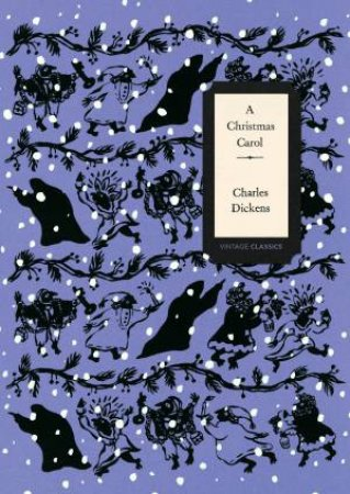 A Christmas Carol (Vintage Classics Dickens Series) by Charles Dickens