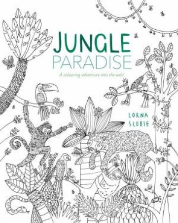 Jungle Paradise A Colouring Adventure Into The Wild