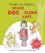 Would You Rather: Shake Like A Dog Or Climb Like A Cat? by Camilla de la Bedoyere & Mel Howells