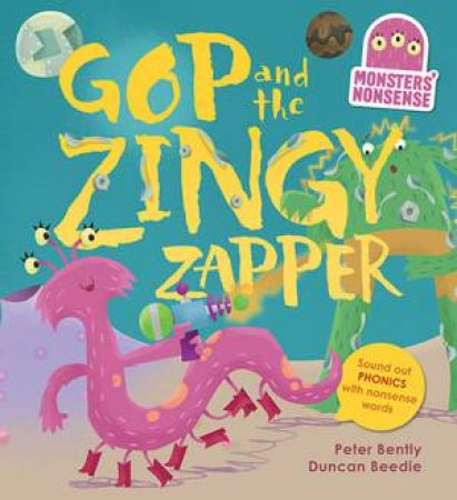 Monsters' Nonsense: Gop And The Zingy Zapper by Peter Bently & Duncan  Beedle - 9781784935955 - QBD Books