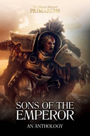 Horus Heresy Primarchs: Sons Of The Emperor: An Anthology by John French