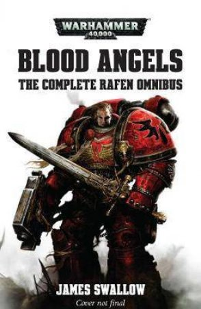 Blood Angels - The Complete Rafen Omnibus (Warhammer) by James Swallow