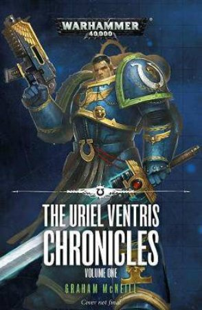 Uriel Ventris Chronicles (Warhammer) by Graham Mcneill