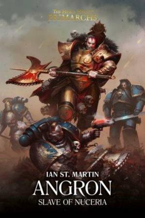Angron: Slave Of Nuceria by Ian St. Martin