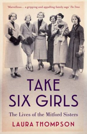 Take Six Girls: The Lives of the Mitford Sisters by Laura Thompson