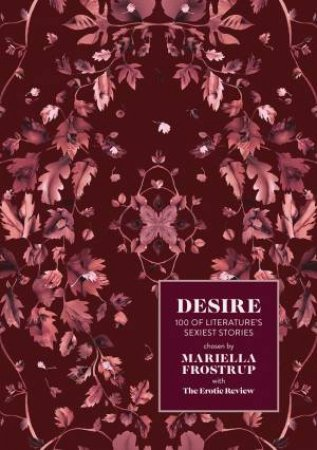 Desire: 100 Of Literature's Sexiest Stories by Mariella Frostrup