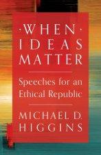 When Ideas Matter Speeches For An Ethical Republic