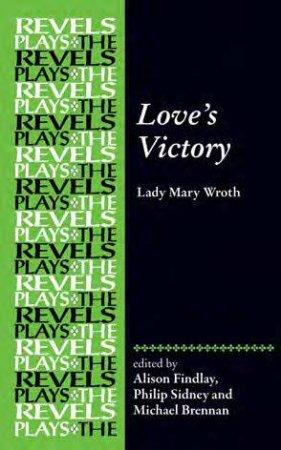 Love's Victory by Alison Findlay & Philip Sidney & Michael G. Brennan